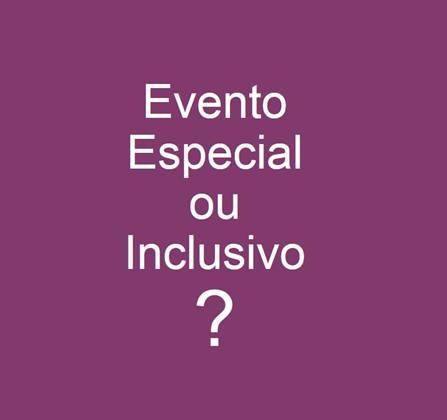 evento especial ou inclusivo?